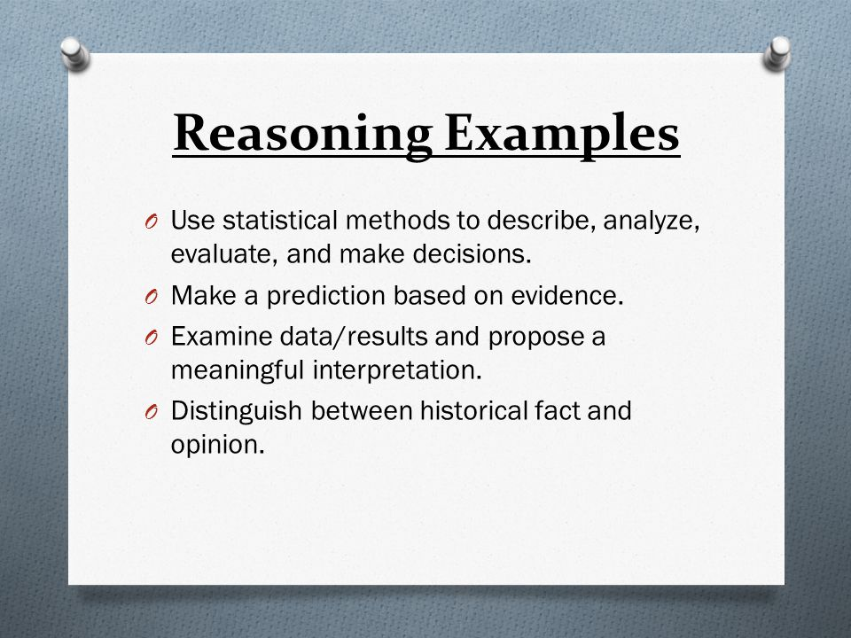 Reasoning Examples Use statistical methods to describe, analyze, evaluate, and make decisions. Make a prediction based on evidence.