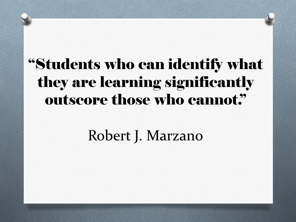 Students who can identify what they are learning significantly outscore those who cannot. Robert J.