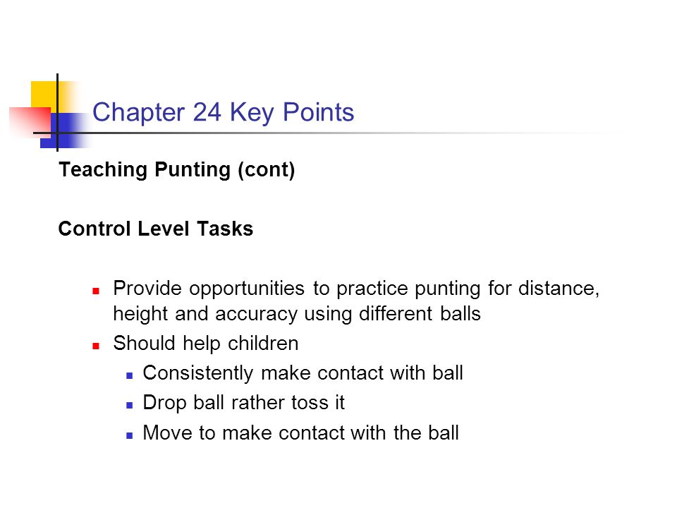 Chapter 24 Key Points Teaching Punting (cont) Control Level Tasks