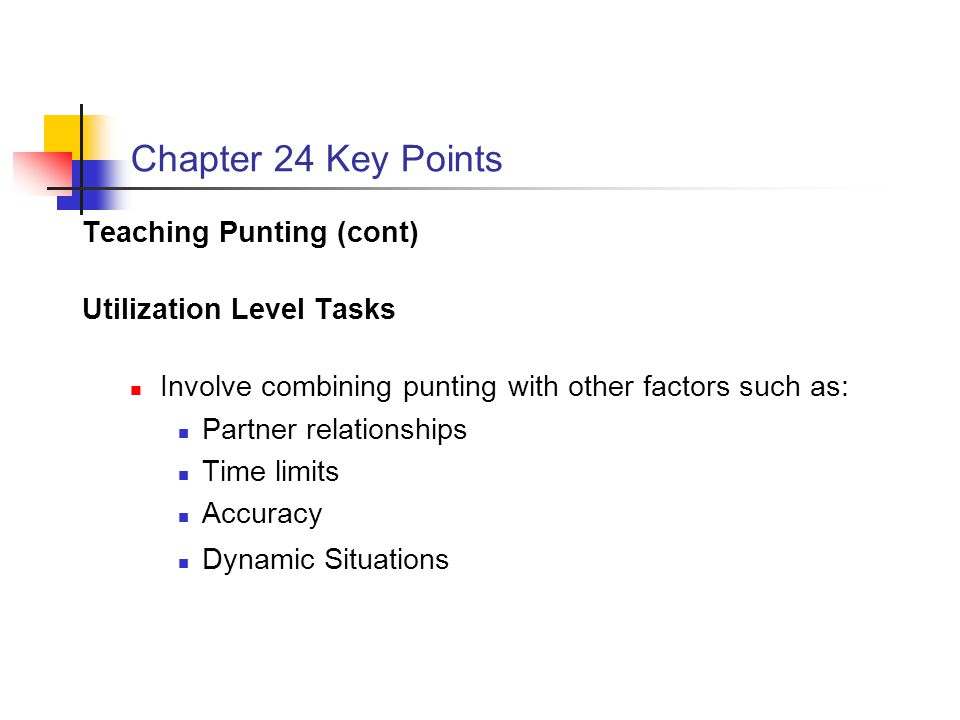 Chapter 24 Key Points Teaching Punting (cont) Utilization Level Tasks