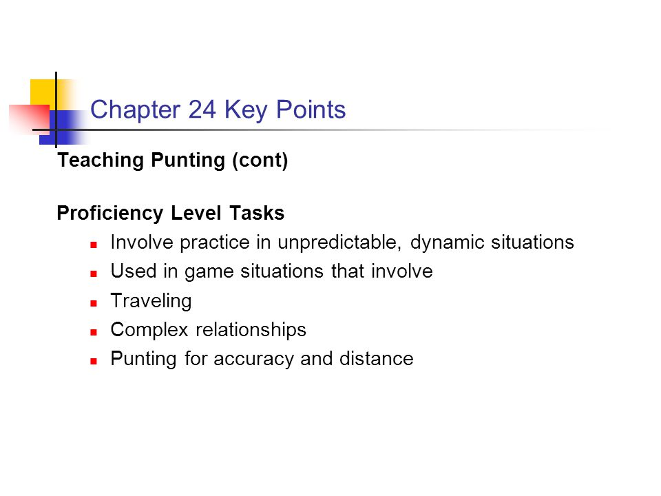 Chapter 24 Key Points Teaching Punting (cont) Proficiency Level Tasks