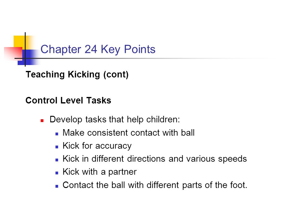 Chapter 24 Key Points Teaching Kicking (cont) Control Level Tasks