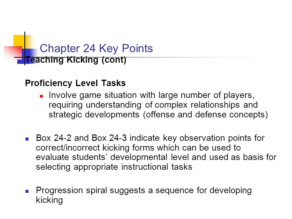 Chapter 24 Key Points Teaching Kicking (cont) Proficiency Level Tasks