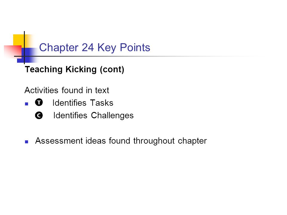 Chapter 24 Key Points Teaching Kicking (cont) Activities found in text