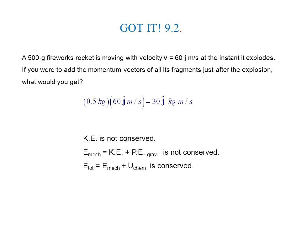 GOT IT! 9.2. K.E. is not conserved.