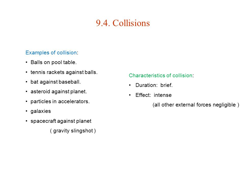 9.4. Collisions Examples of collision: Balls on pool table.