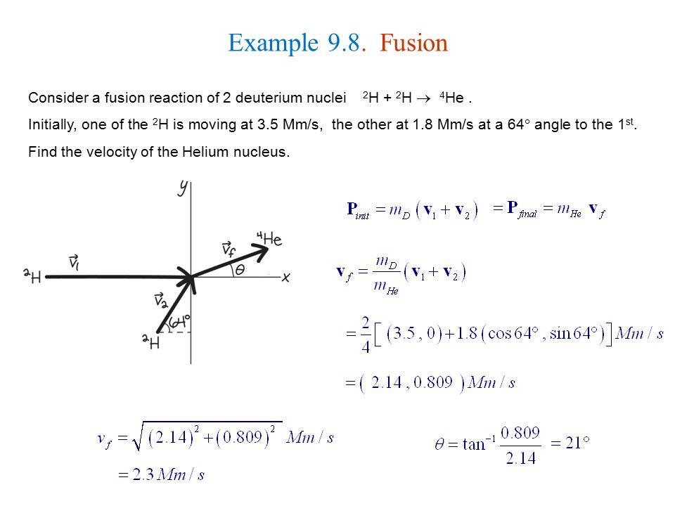 Example 9.8. Fusion Consider a fusion reaction of 2 deuterium nuclei 2H + 2H  4He .