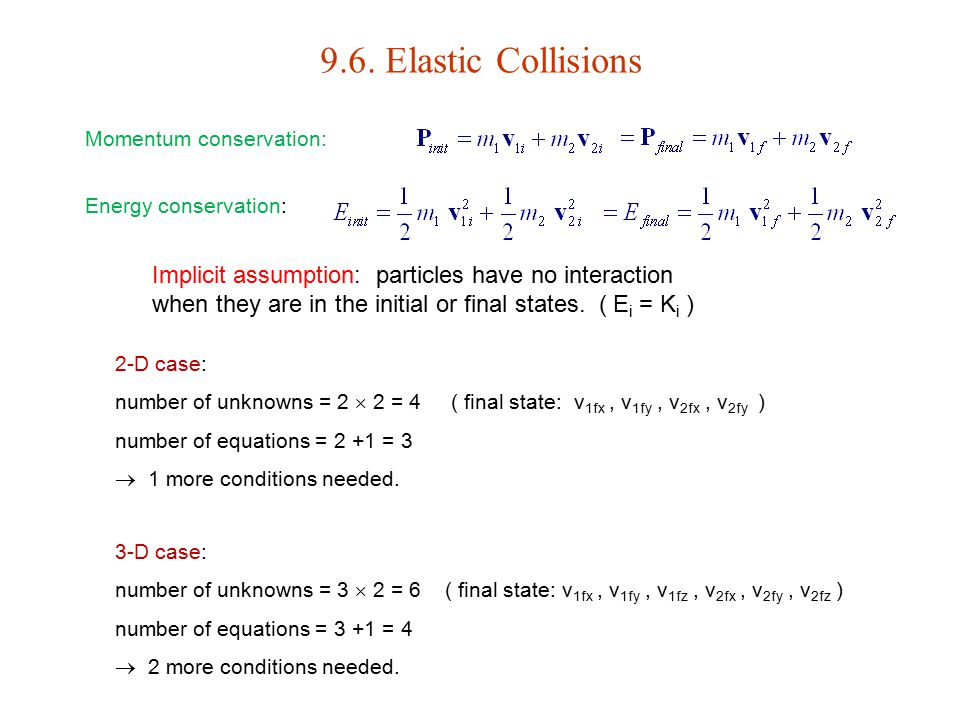 9.6. Elastic Collisions Momentum conservation: Energy conservation: