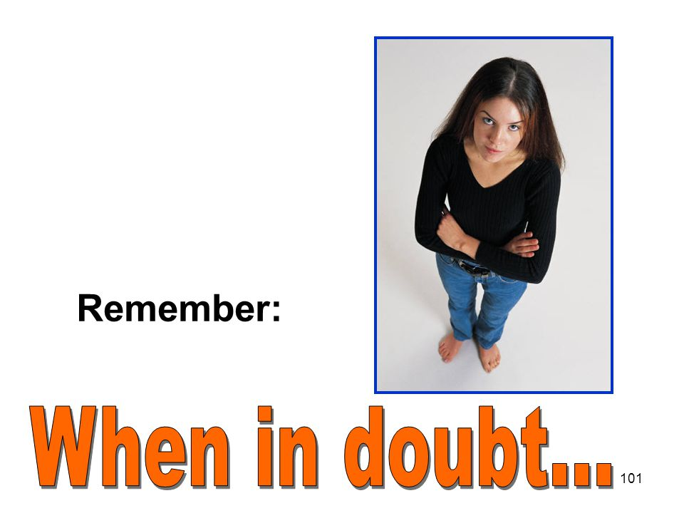 Remember: When in doubt...