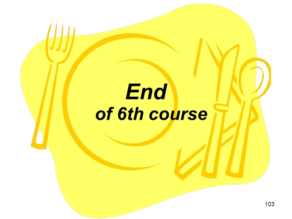 End of 6th course