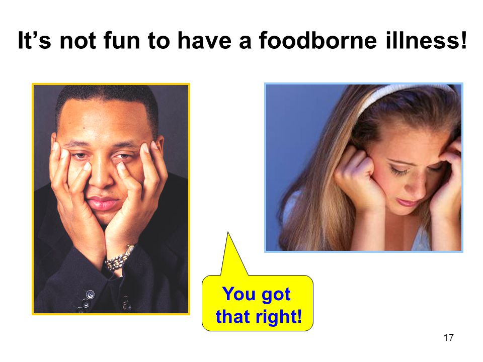 It's not fun to have a foodborne illness!