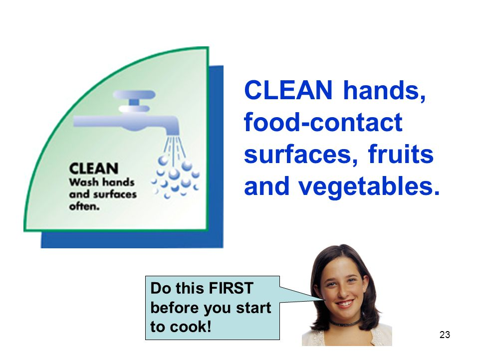 CLEAN hands, food-contact surfaces, fruits and vegetables.