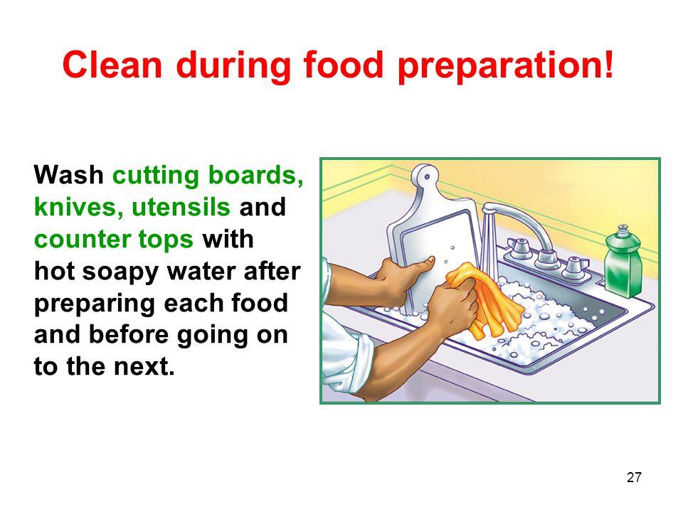 Clean during food preparation!