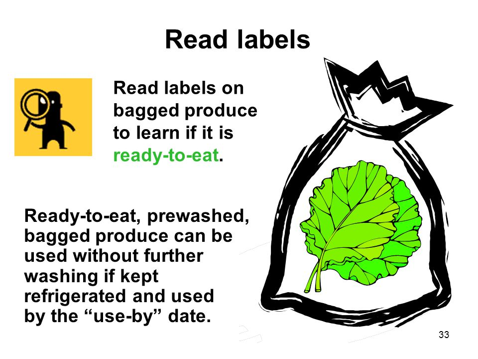 Read labels Read labels on bagged produce to learn if it is ready-to-eat.