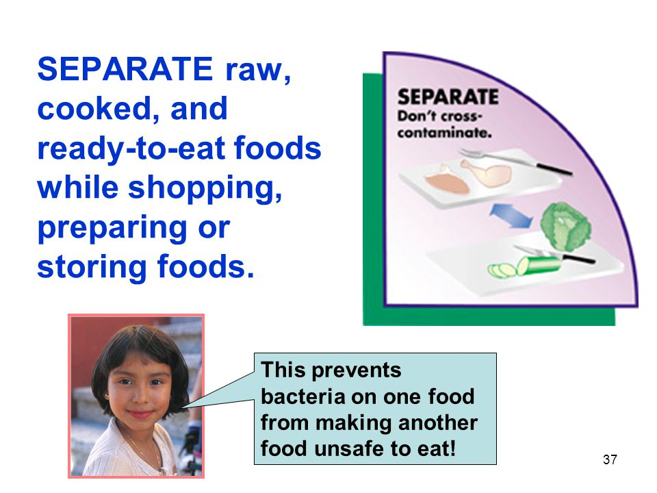 SEPARATE raw, cooked, and ready-to-eat foods while shopping, preparing or storing foods.