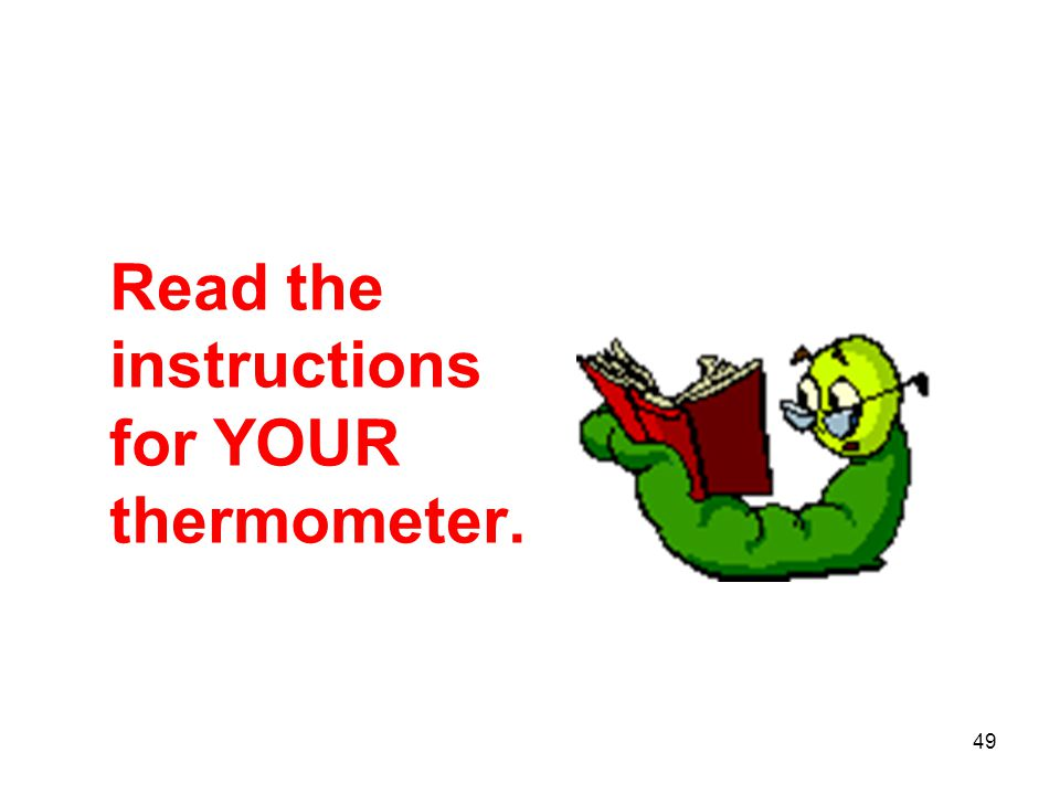 Read the instructions for YOUR thermometer.