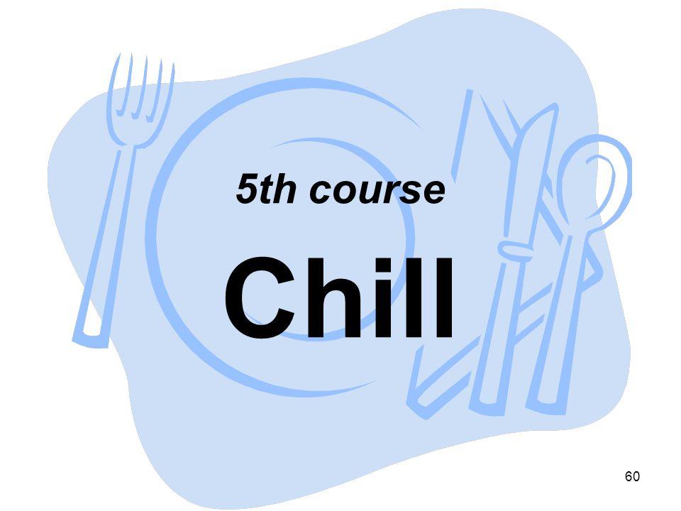 5th course Chill