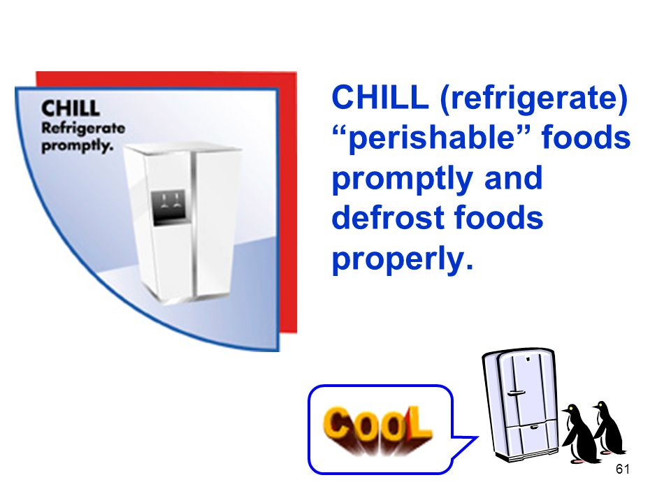 CHILL (refrigerate) perishable foods promptly and defrost foods properly.