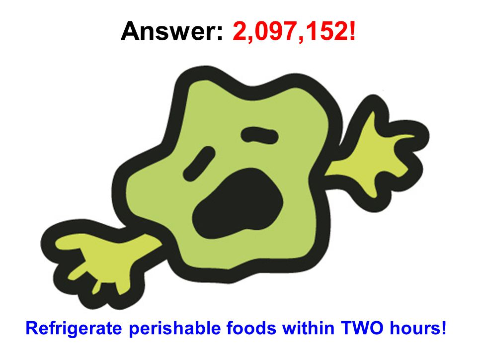 Refrigerate perishable foods within TWO hours!