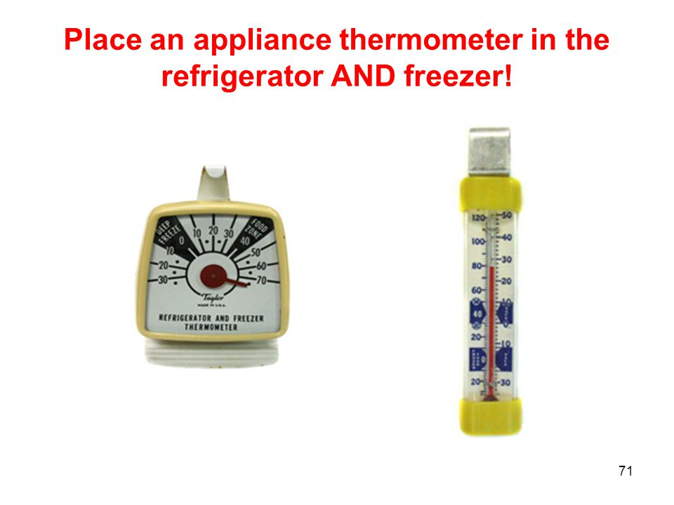 Place an appliance thermometer in the refrigerator AND freezer!