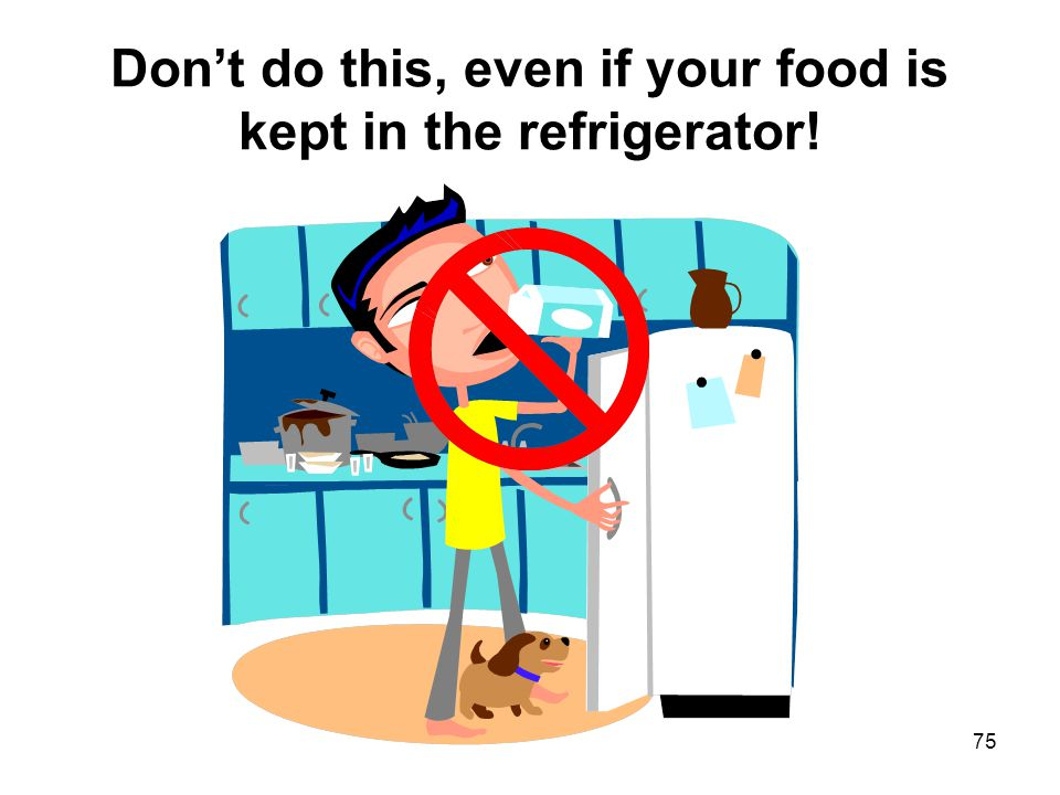 Don't do this, even if your food is kept in the refrigerator!
