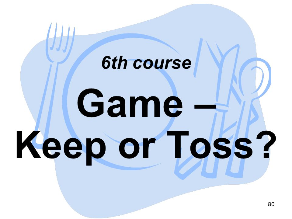 6th course Game – Keep or Toss