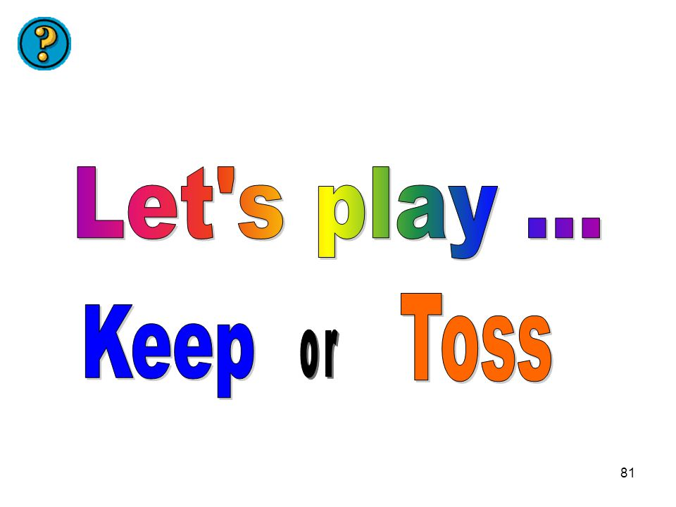 Let s play ... Toss Keep or