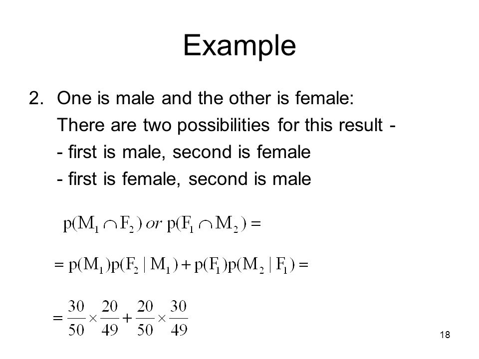 Example One is male and the other is female: