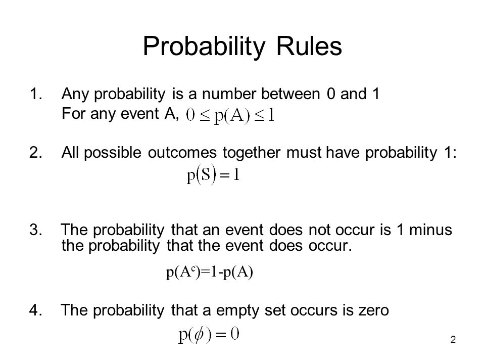 Probability Rules Any probability is a number between 0 and 1