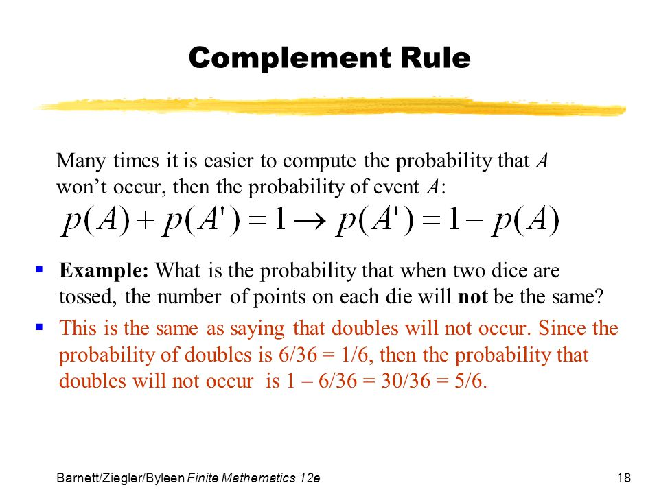 Complement Rule Many times it is easier to compute the probability that A won't occur, then the probability of event A: