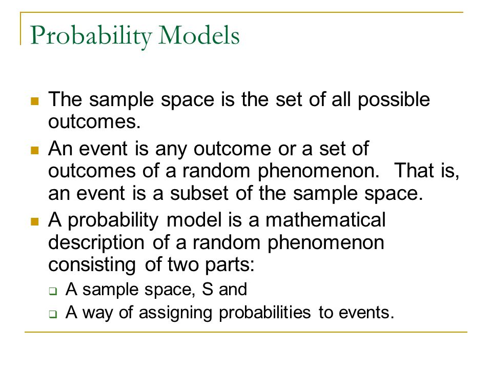 Probability Models The sample space is the set of all possible outcomes.