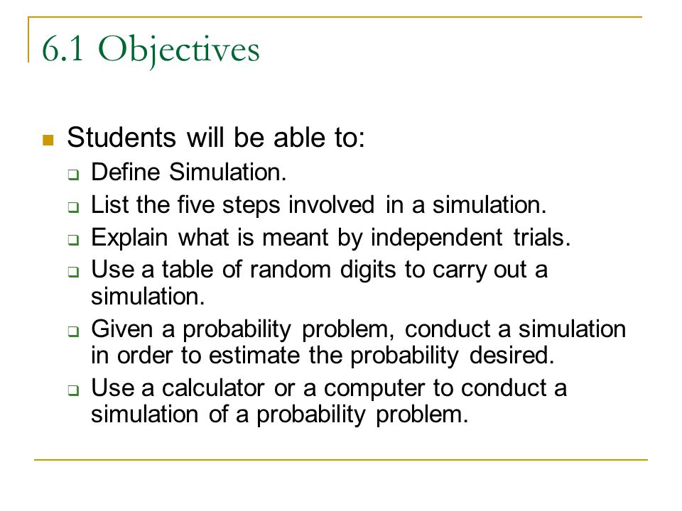 6.1 Objectives Students will be able to: Define Simulation.