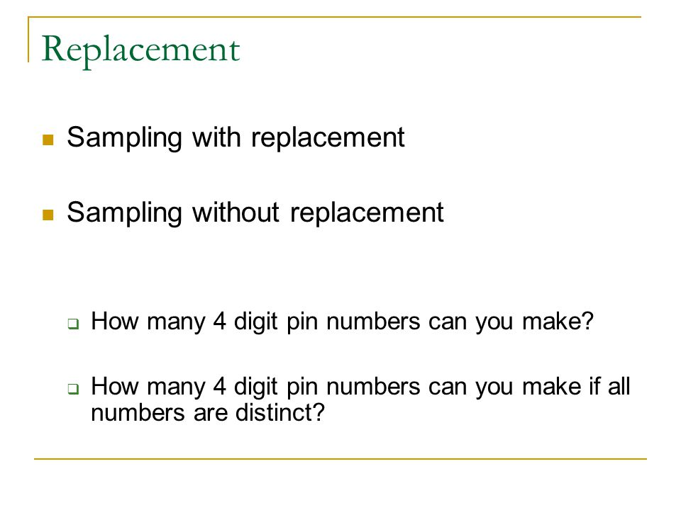 Replacement Sampling with replacement Sampling without replacement