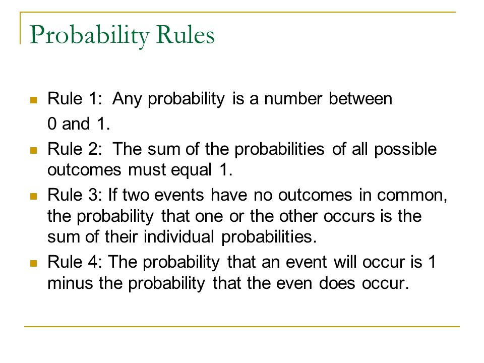 Probability Rules Rule 1: Any probability is a number between 0 and 1.