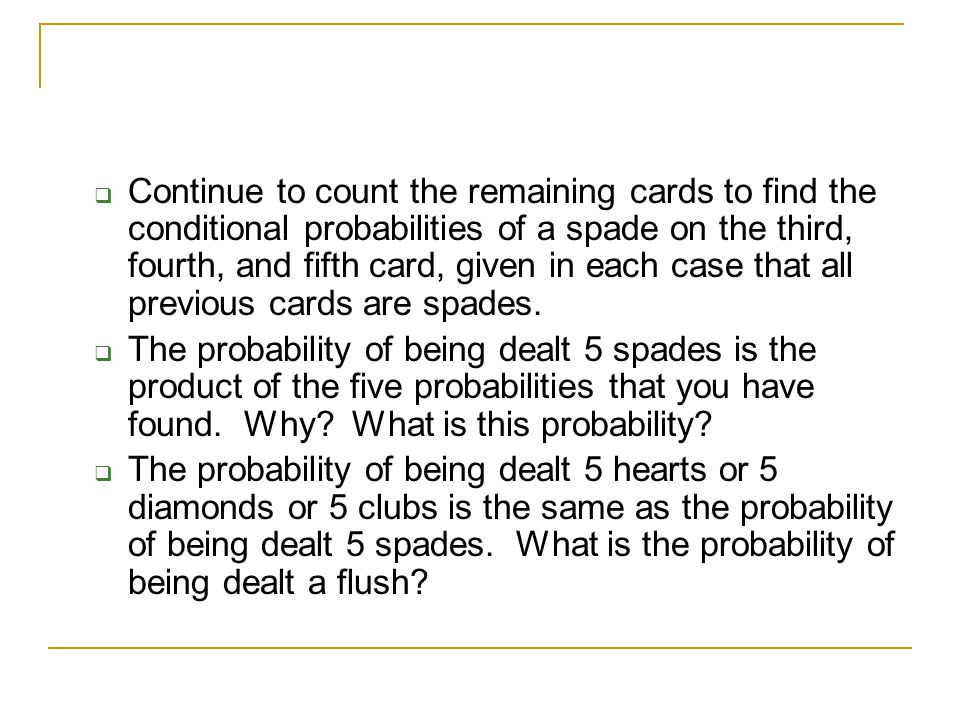 Continue to count the remaining cards to find the conditional probabilities of a spade on the third, fourth, and fifth card, given in each case that all previous cards are spades.