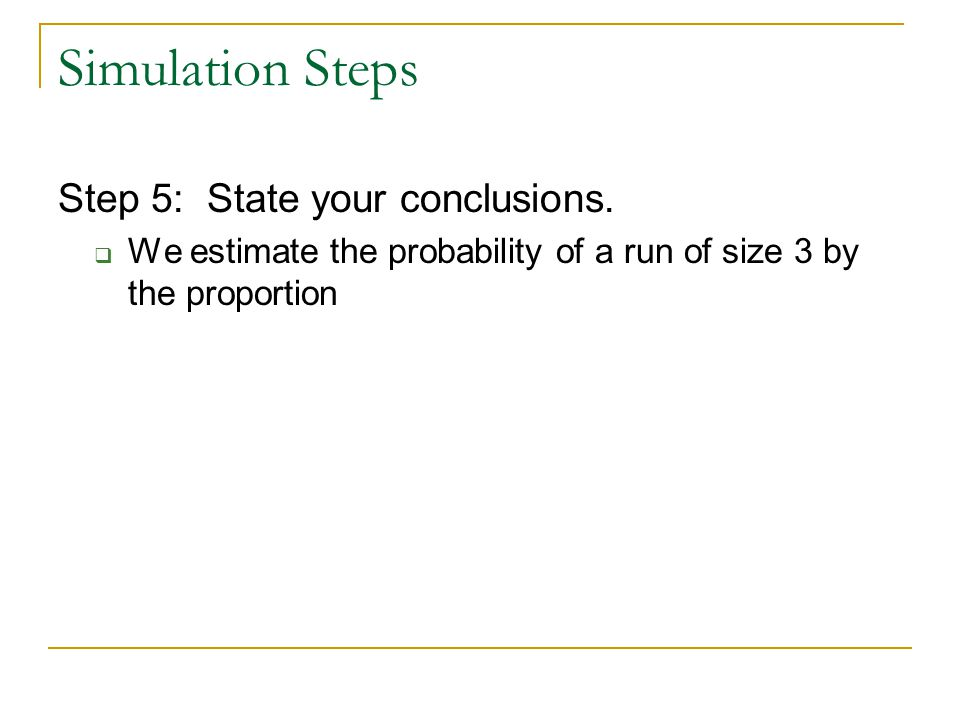 Simulation Steps Step 5: State your conclusions.