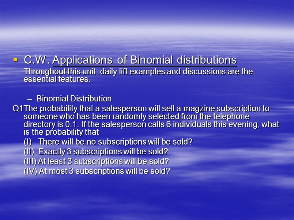 C.W. Applications of Binomial distributions