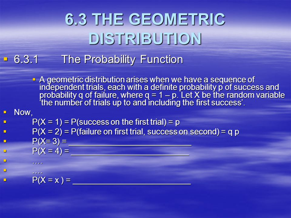 6.3 THE GEOMETRIC DISTRIBUTION