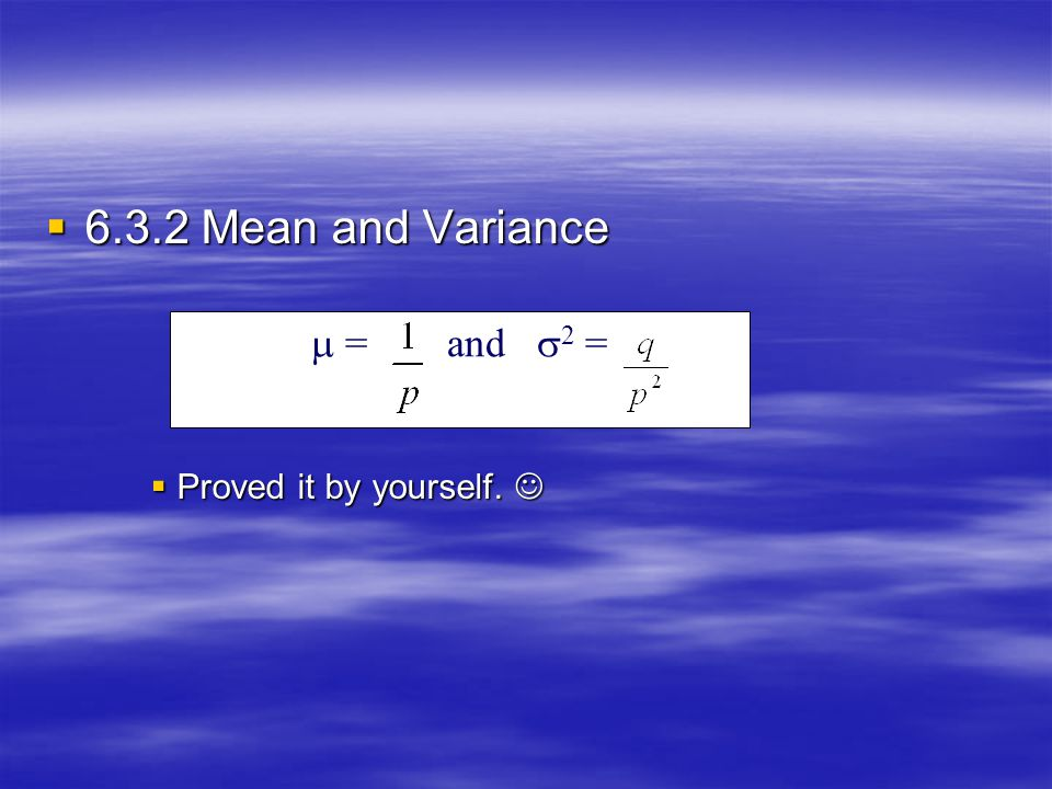 6.3.2 Mean and Variance Proved it by yourself.   = and 2 =