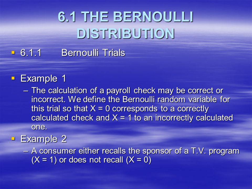6.1 THE BERNOULLI DISTRIBUTION