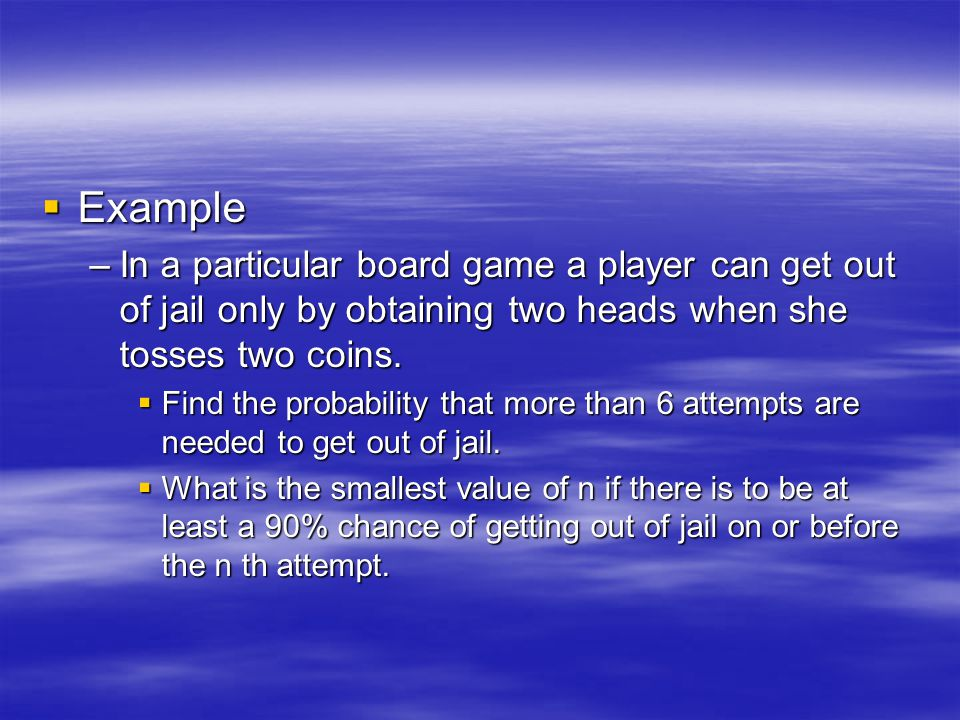 Example In a particular board game a player can get out of jail only by obtaining two heads when she tosses two coins.