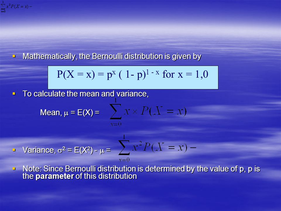 P(X = x) = px ( 1- p)1 - x for x = 1,0