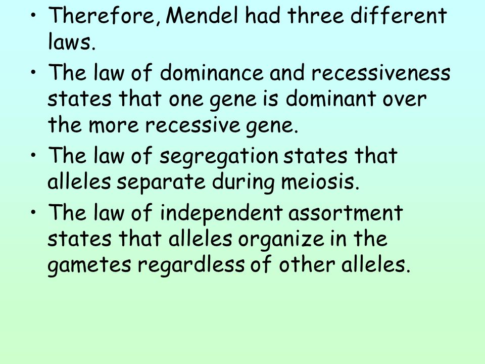 Therefore, Mendel had three different laws.