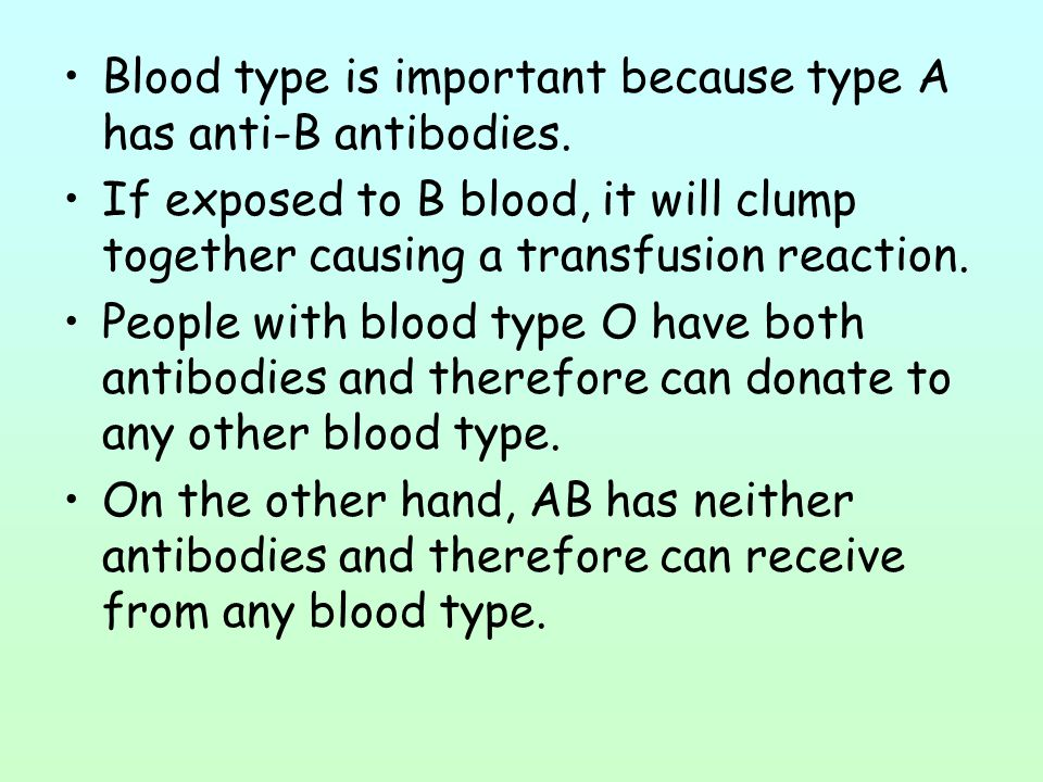 Blood type is important because type A has anti-B antibodies.