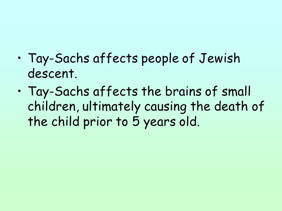 Tay-Sachs affects people of Jewish descent.