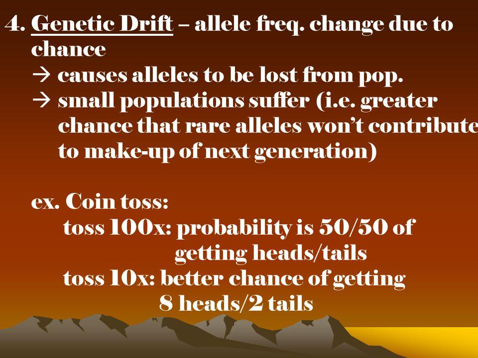 4. Genetic Drift – allele freq. change due to