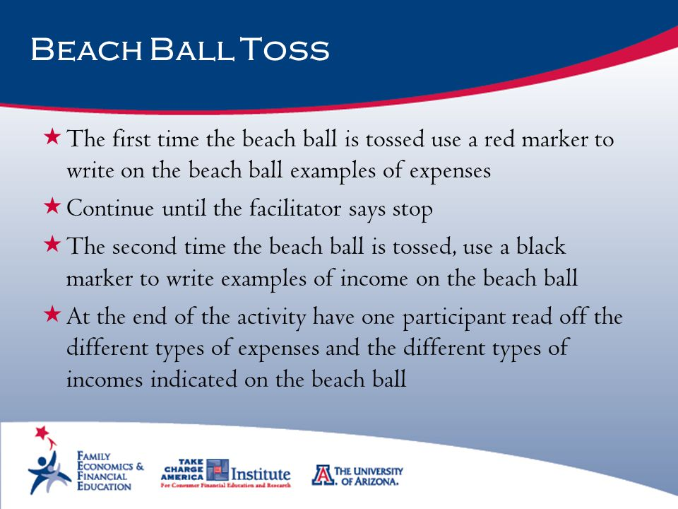 Beach Ball Toss The first time the beach ball is tossed use a red marker to write on the beach ball examples of expenses.