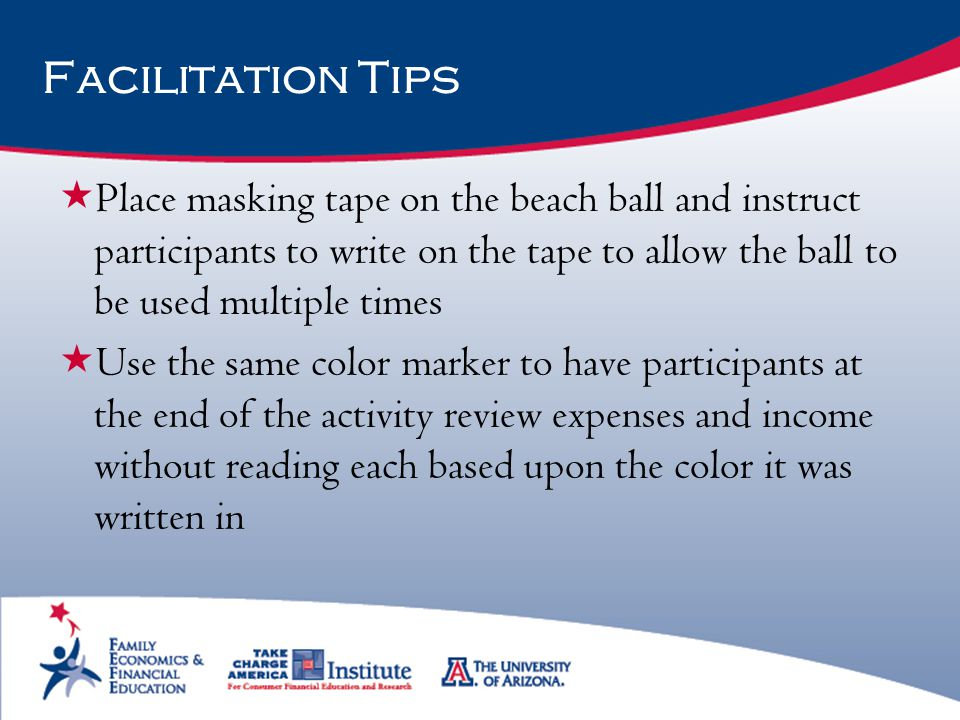 Facilitation Tips Place masking tape on the beach ball and instruct participants to write on the tape to allow the ball to be used multiple times.