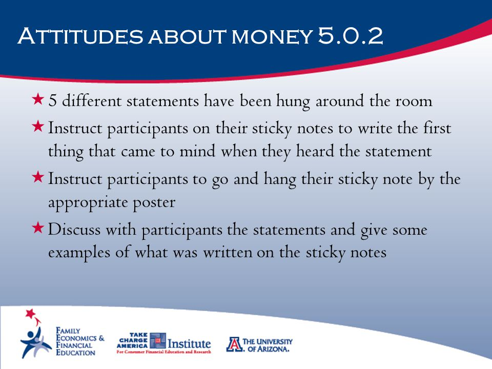 Attitudes about money 5.0.2 5 different statements have been hung around the room.