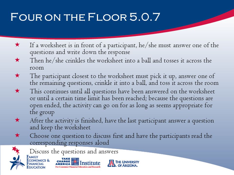 Four on the Floor 5.0.7 If a worksheet is in front of a participant, he/she must answer one of the questions and write down the response.